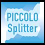 Piccolo Splitter
